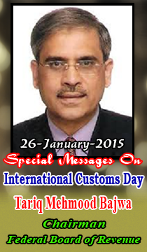Special Messages On 26-January-2015 International Customs Day. Tariq Mehmood Bajwa Chairman Federal Board Of Revenue