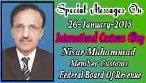 Special Messages On 26-January-2015 International Customs Day. Nisar Muhammad Member Customs Federal Board Of Revenue.