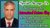 Special Messages On 26-January-2015 International Customs Day Dr. Arslan Subuctageen Chief (Export) Federal Board of Revenue