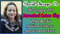 Special Messages On 26-January-2015 International Customs Day Zeba Bashir  Additional Collector Appraisement (East)